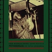 The World Ends: Afro Rock & Psychedelia in 1970s Nigeria