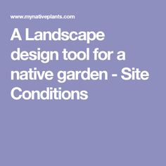A Landscape design tool for a native garden - Site Conditions