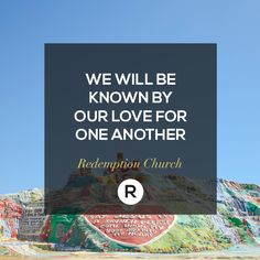 We will be know by our love for one another.