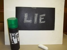 Hide a Lie - chalk on black paper, spray with hairspray, disappears & reappears on its own. Can get rid of it. Good visual!!