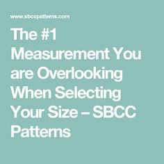 The Measurement You are Overlooking When Selecting Your Size – SBCC Patterns Sewing Hacks, Sewing Tips, Sewing Clothes, The Selection, Patterns, Tutorials, Fit, Clothing, Fabric