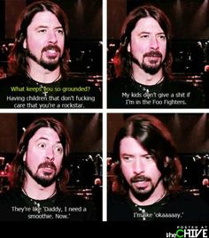 Dave Grohl is just the coolest guy ever.   When I grow up, I want to be just like him.