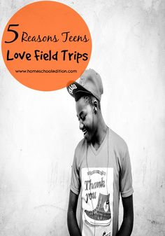 | 5 Reasons Why Teens Love Field Trips | http://homeschooledition.com