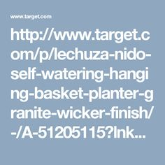 http://www.target.com/p/lechuza-nido-self-watering-hanging-basket-planter-granite-wicker-finish/-/A-51205115?lnk=abtest_searchpdp_1