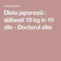 Dieta japoneză : slăbești 10 kg în 10 zile - Doctorul zilei Health Fitness, Recipes, Advice, Sport, Home, Diet, Tips, Food Recipes, Rezepte