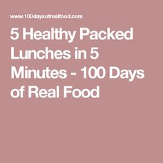 5 Healthy Packed Lunches in 5 Minutes - 100 Days of Real Food