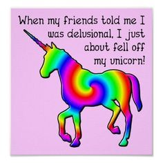 funny quotes about being delusional and unicorns - Google Search