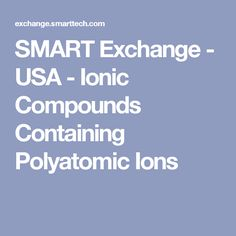 SMART Exchange - USA - Ionic Compounds Containing Polyatomic Ions