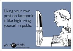Liking your own status...