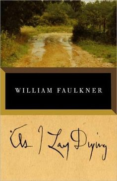As I Lay Dying by William Faulkner - read the Writer's Relief book review at goodreads.com