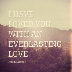 I thank God every single day for His everlasting love! <3