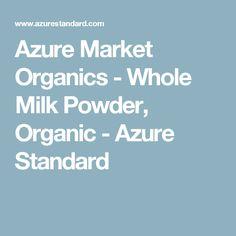 Azure Market Organics - Whole Milk Powder, Organic - Azure Standard