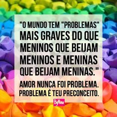 Amor nunca foi problema. Problema é o teu preconceito. ByNina #diamundialcontraahomofobia #17demaio #amor #respeito #bynina #instabynina Lgbt Love, Feminist Quotes, Inspirational Phrases, Power To The People, Tabu, Family Values, What Is Love, Transgender, Peace And Love