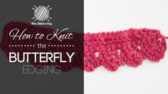 How to Knit the Butterfly Edging/This stitch would be great for all of your edging projects!