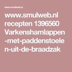 www.smulweb.nl recepten 1396560 Varkenshamlappen-met-paddenstoelen-uit-de-braadzak