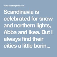 Scandinavia is celebrated for snow and northern lights, Abba and Ikea. But I always find their cities a little boring in winter months. This surprisingly green capital city however is a win in Summer, heres why you will be buzzing to book your ticket...