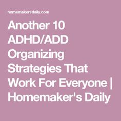 Another 10 ADHD/ADD Organizing Strategies That Work For Everyone | Homemaker's Daily
