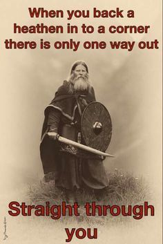 When you back a heathen into a corner, there is only one way out: Straight through YOU