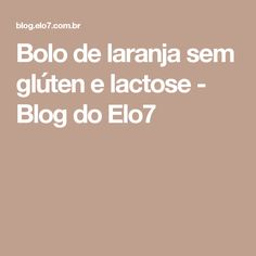 Bolo de laranja sem glúten e lactose - Blog do Elo7