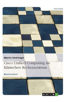 Cisco Unified Computing im Klinischen Rechenzentrum GRIN: http://grin.to/RfVxu Amazon: http://grin.to/3hqQB