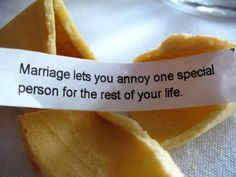fortune cookie on marriage!  LOL!