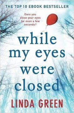 While My Eyes Were Closed: Amazon.co.uk: Linda Green: 9781784292812: Books