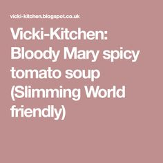 Vicki-Kitchen: Bloody Mary spicy tomato soup (Slimming World friendly)