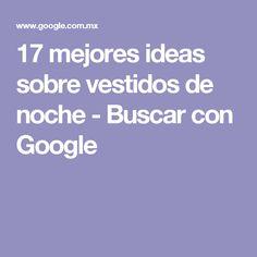 17 mejores ideas sobre vestidos de noche - Buscar con Google