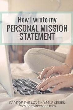 How I wrote my personal mission statement. Step One of 10 Steps to Falling in Love with Myself: A Be My Intention Series