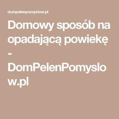 Domowy sposób na opadającą powiekę - DomPelenPomyslow.pl Face Massage, Health And Beauty, Beauty Hacks, Cosmetics, Decor, Therapy, Facial Massage, Decoration, Beauty Tricks