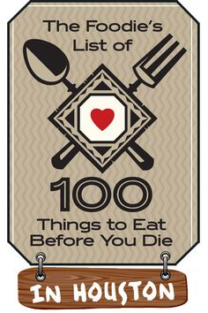 The Foodie's List of 100 Things to Eat Before You Die...in Houston - Eating Our Words