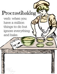 Procrastibaking: When you have a million things to do but ignore everything and bake. #baking #humor #food #sayings