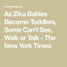 As Zika Babies Become Toddlers, Some Can't See, Walk or Talk - The New York Times Zika Virus, 6 Month Olds, Toddlers, Babies, York, Times, Canning, Health, Children