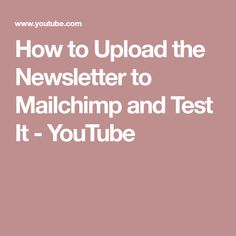 How to Upload the Newsletter to Mailchimp and Test It Email Templates, Postcards, Videos, Youtube, Youtubers, Youtube Movies, Greeting Card