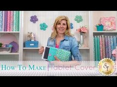 ▶ How to make a Tablet Cover | with Jennifer Bosworth of Shabby Fabrics - YouTube