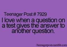 Teenager Post I love when a question on a test gives the answer to another question.(Try Not To Laugh Teenager Posts) Teenager Quotes, Teen Quotes, Teenager Posts, Funny Relatable Memes, Funny Quotes, Life Quotes, Relatable Posts, Funny Teen Posts, Teen Life