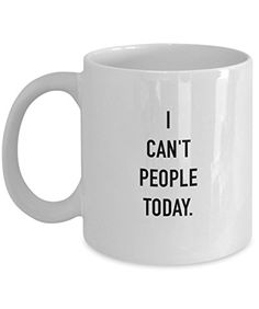 Coffee Mug - I Can't People Today - 11 oz Unique Present Idea for Friend, Mom, Dad, Husband, Wife, Boyfriend, Girlfriend - Best Office Cup Birthday Funny Gift for Coworker, Him, Her