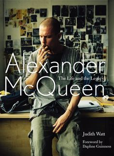 Alexander McQueen: The Life and the Legacy - by Judith Watt. Foreword by Daphne Guinness. Betsey Johnson, Daphne Guinness, Good New Books, Alexander The Great, People, British Style, British Fashion, The Life, Ikon