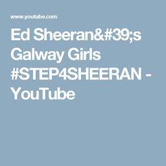 Ed Sheeran's Galway Girls #STEP4SHEERAN - YouTube