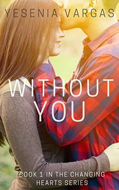 Without You: Book 1 of the Changing Hearts Series by Yesenia Vargas http://www.amazon.com/dp/B00O3GWB18/ref=cm_sw_r_pi_dp_0VMYvb0SX5TFG