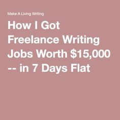 How I Got Freelance Writing Jobs Worth $15,000 -- in 7 Days Flat