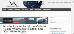 Muslim Leader Farrakhan Calls for 10,000 Volunteers to 'Stalk' and 'Kill' White People | Vision to America