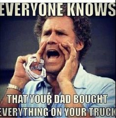 exactly what I think when I see all these young kids driving around in brand new, decked out, jacked up trucks lol still funny either way Funny Quotes, Funny Memes, Jokes, Tv Quotes, Haha Funny, Hilarious, Funny Stuff, Funny Shit, Funny Things