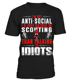 I'm-not-anti-social-I'd-rather-be-Scouting-than-talking-to-idiots-T-shirt  Round neck T-Shirt :Price 20.68 €   :Great gift for mother, father, brother, sister, uncle, grandfather, grandmother on birthday, Christmas, Thanksgiving, New Year, Mother's Day, Dad's Day, Independence Day …