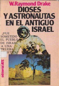 DIOSES Y ASTRONAUTAS EN EL ANTIGUO ISRAEL  RAYMOND DRAKE WEditorial: ATEPAGINAS  264¿FUE SOMETIDO EL PUEBLO DE ISRAEL A UNA PRUEBA GENÉTICA?¿CON QUIEN QUERIAN CONTACTAR LOS CONSTRUCTORES DE LA TORRE DE BABEL.?¿QUIÉN AVISÓ A NOÉ DEL DILUVIO? Y MUCHAS OTRAS INTERROGANTES .INDICEMISTERIOPORTENTOS DEL PRESENTELA VERDADEL UNIVERSOÁNGELESEL SEÑOREL PUEBLO ELEGIDOADÁNHIJOS DE LOS DIOSESENOCHNOÉLA TORRE DE BABELABRAHAMLOS PATRIARCASMOISÉSLA TIERRA PROMETIDAISRAELDAVIDSALOMÓNLOS…