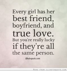 Every girl has her best friend, boyfriend, and true love. But you're really lucky if they're all the same person.