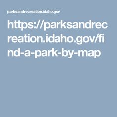 httpsparksandrecreationidahogovfind a park