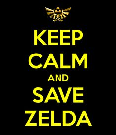 Keep Calm And Save Zelda