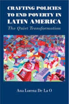 Crafting Policies to End Poverty in Latin America: The Quiet Transformation (PRINT VERSION) http://biblioteca.eclac.org/record=b1252431~S0*spi This book provides a theory and evidence to explain the initial decision of governments to adopt a conditional cash transfer program (the most prominent type of antipoverty program currently in operation in Latin America), and whether such programs are insulated from political manipulations or not.