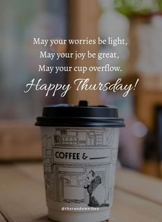 May your worries be light, May your joy be great, May your cup overflow. Happy Thursday! #Thursdaymorningwishes #Thursdaypositivequotes #Happythursdayquotes #Thursdayquotesforwork #Goodmorningthursday #Morningthursdayquote #Morningwishesquotes #Goodmorningwish #Beautifulmorningwishes #Thursdayquotes #Thursdaymorningquotes #Thursdaysaying #Goodmorningquotes #Goodmorningsayings #Positiveenergy #Inspirationalmorningquote #Inspirationalquotes #Dailyquotes #Everydayquotes #Instaquotes #therandomvibez Thursday Morning Quotes, Happy Thursday Quotes, Morning Wishes Quotes, Good Morning Wishes, Good Morning Quotes, Everyday Quotes, Daily Quotes, Happy Wednesday Images, Be Light